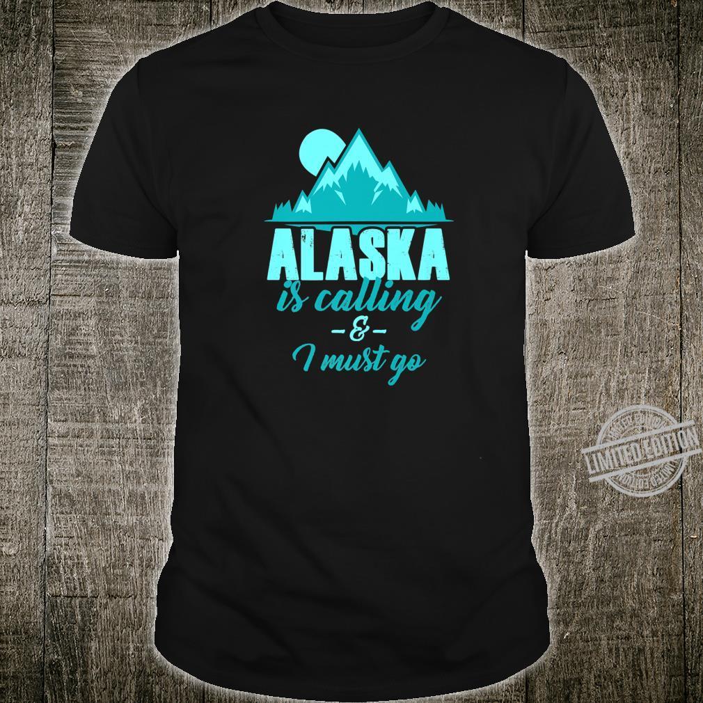 Alaska Is Calling I Must Go Alaska State Adventure Shirt