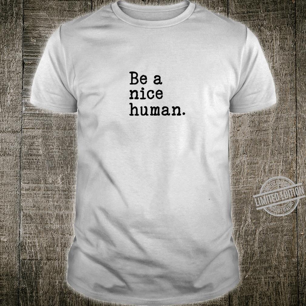 Be A Nice Human Slogan Motivational Quote Shirt