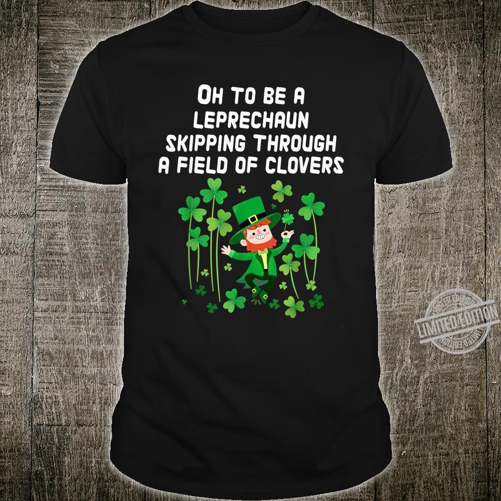 Be a Little Leprechaun Skipping Through A Field Of Clovers Shirt