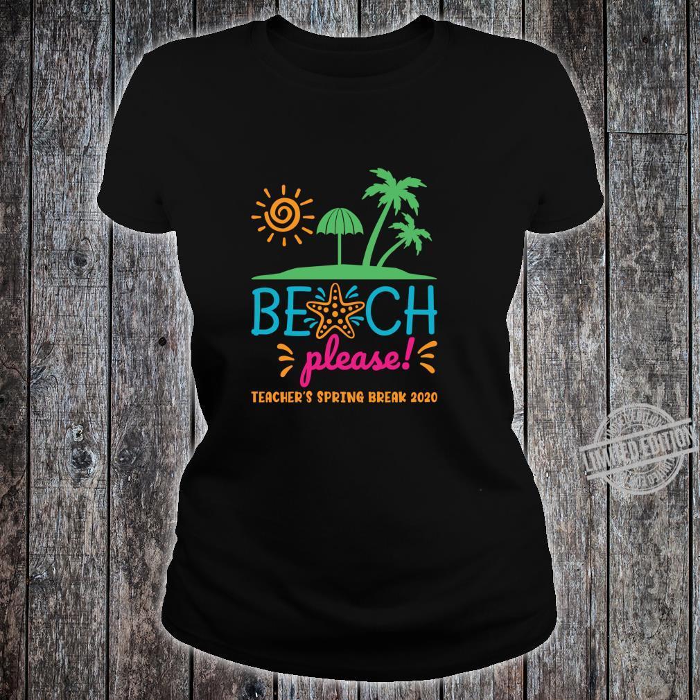 Beach Please Teacher's Spring Break 2020 Shirt ladies tee