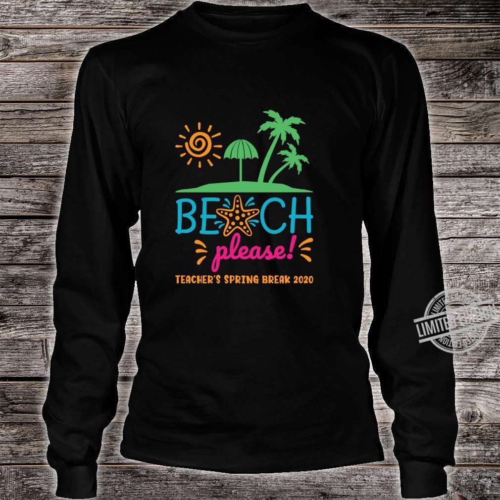 Beach Please Teacher's Spring Break 2020 Shirt long sleeved