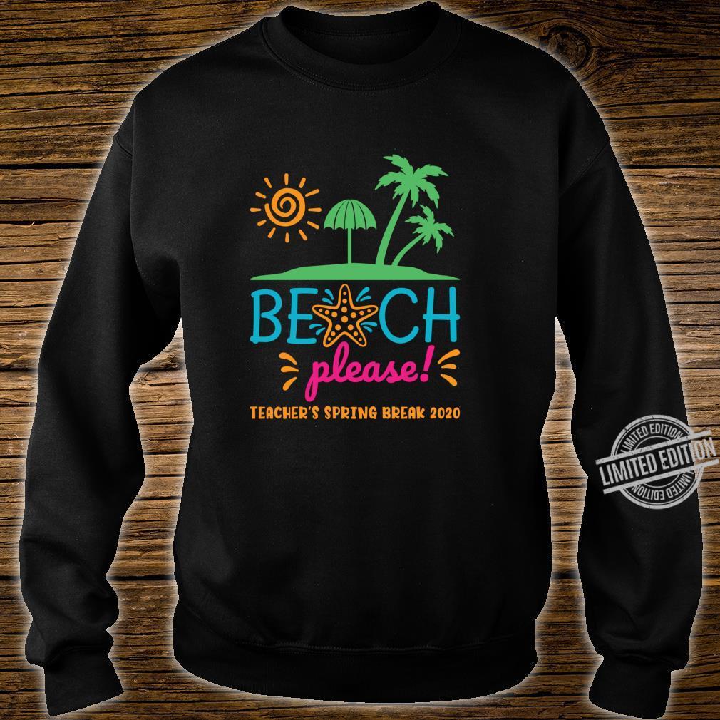 Beach Please Teacher's Spring Break 2020 Shirt sweater