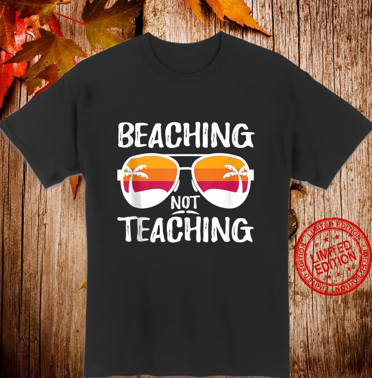Beaching Not Teaching Teacher Beach Vacation Shirt