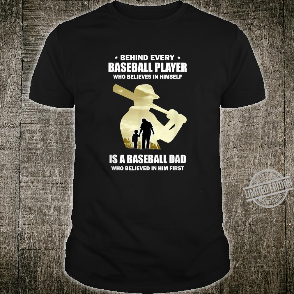 Behind Every Baseball Player Is A Dad That Believes Shirt
