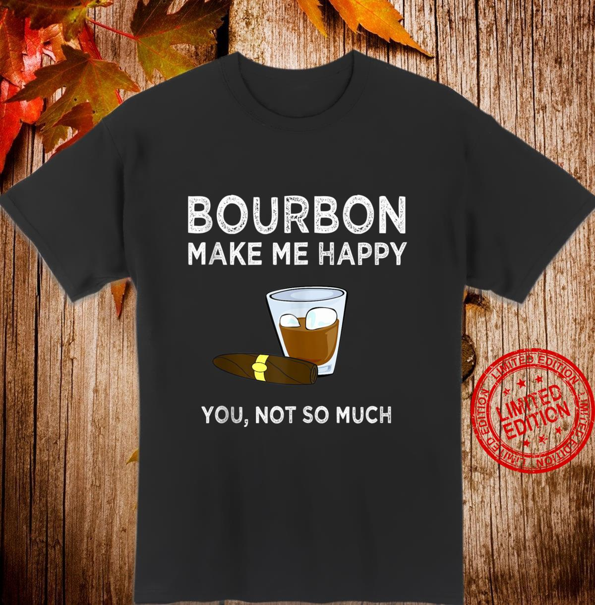 Bourbon Make Me Happy You Not So Much Sarcastic Shirt