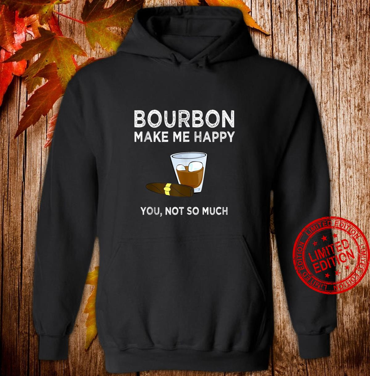 Bourbon Make Me Happy You Not So Much Sarcastic Shirt hoodie