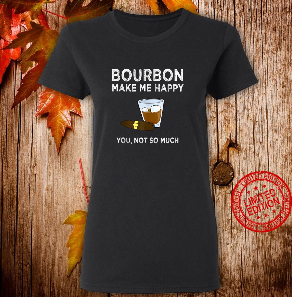 Bourbon Make Me Happy You Not So Much Sarcastic Shirt ladies tee