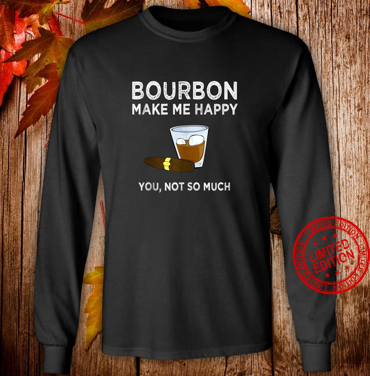 Bourbon Make Me Happy You Not So Much Sarcastic Shirt long sleeved