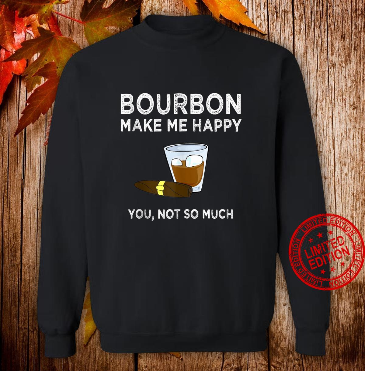 Bourbon Make Me Happy You Not So Much Sarcastic Shirt sweater