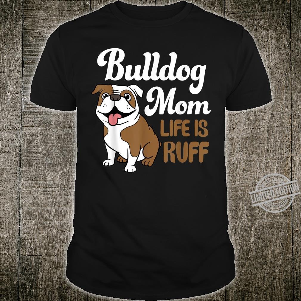 Bulldog Mom Life Is Ruff English Bulldog Bulldog Shirt