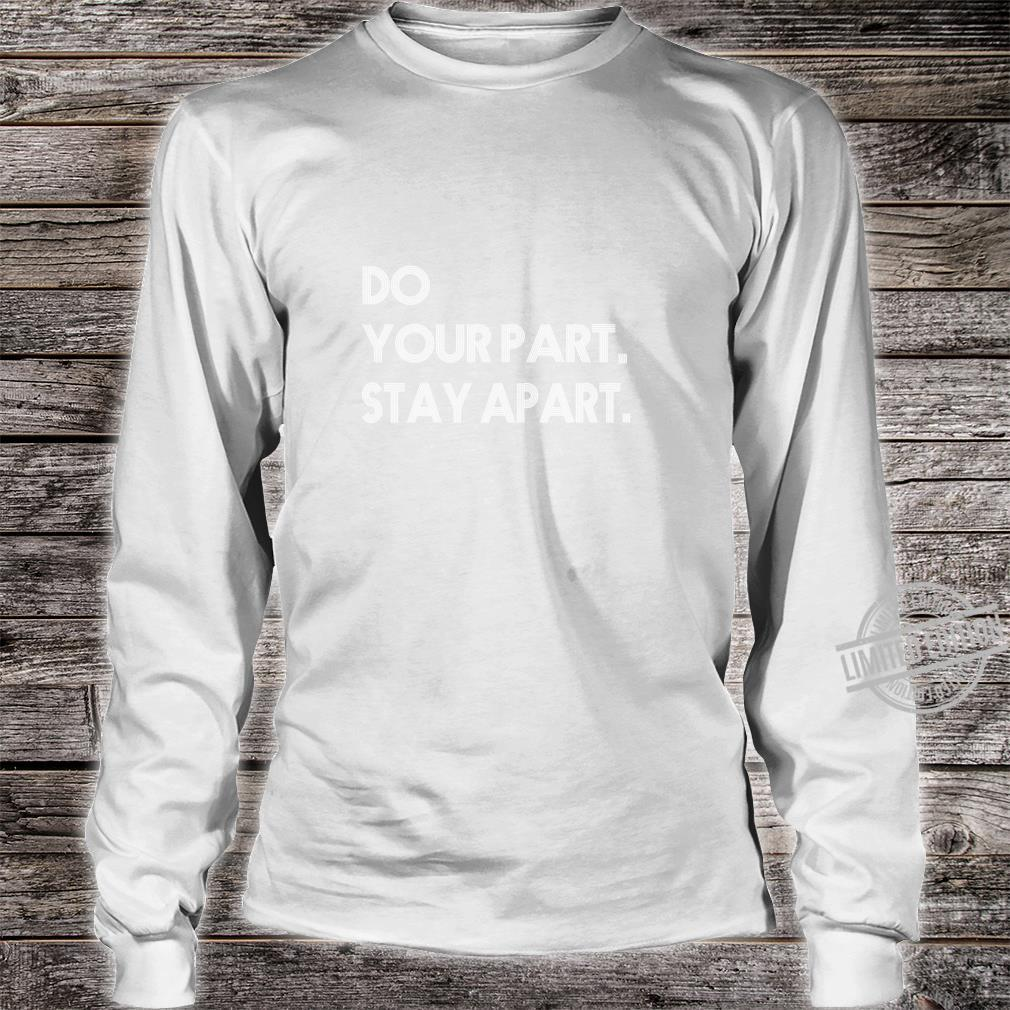 Do Your Part Stay Aparts Shirt long sleeved