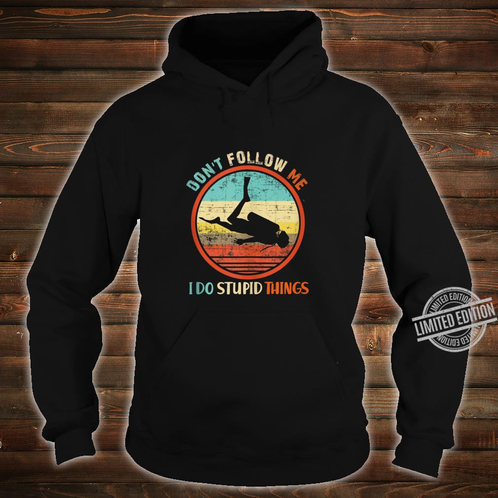 Don't Follow Me I Do Stupid Thing Scuba Diving Vintage Shirt hoodie