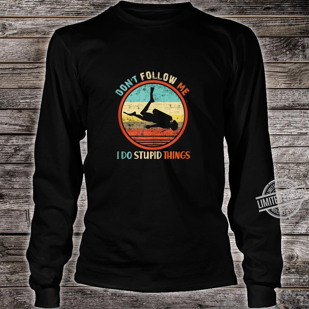 Don't Follow Me I Do Stupid Thing Scuba Diving Vintage Shirt long sleeved