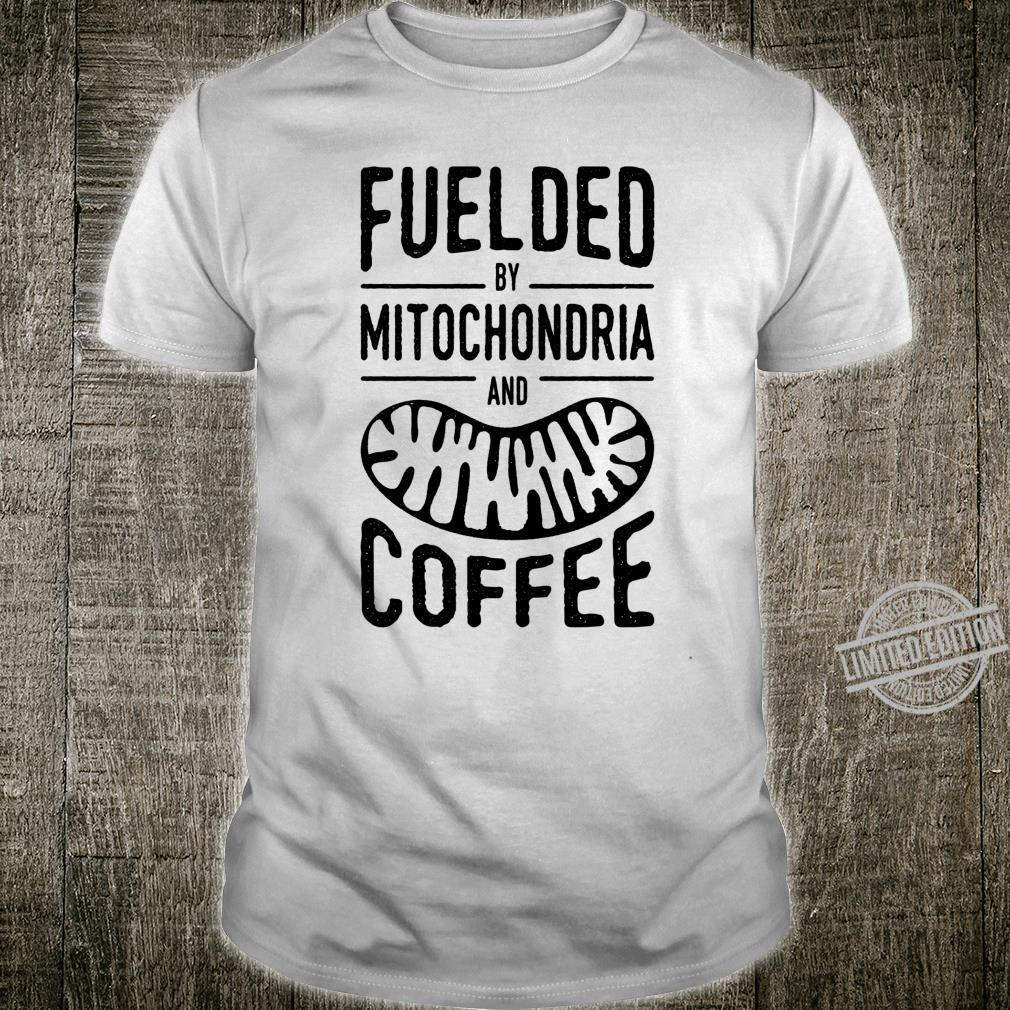 Fueled By Mitochondria And Coffee Cell Biology Science Shirt