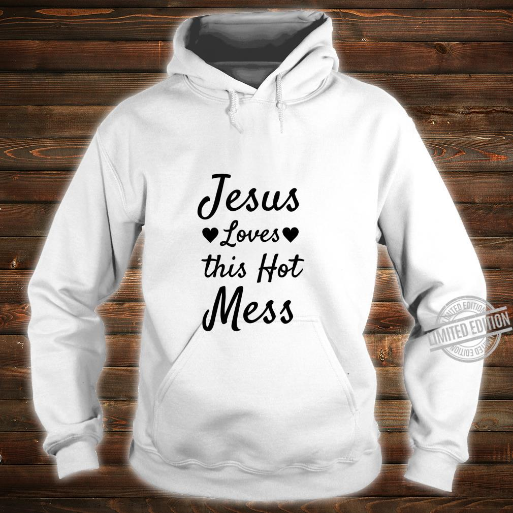 Funny Christian Quote Jesus Loves this Hot Mess Shirt hoodie