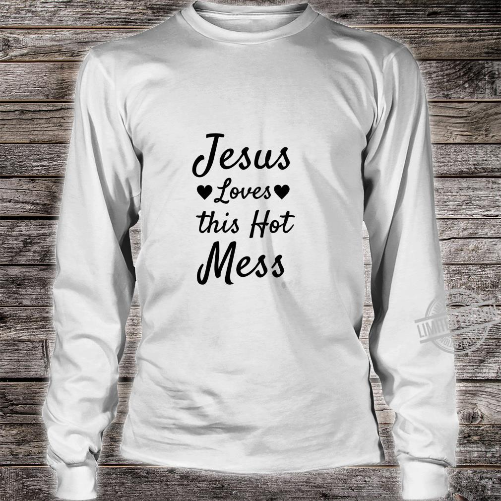 Funny Christian Quote Jesus Loves this Hot Mess Shirt long sleeved