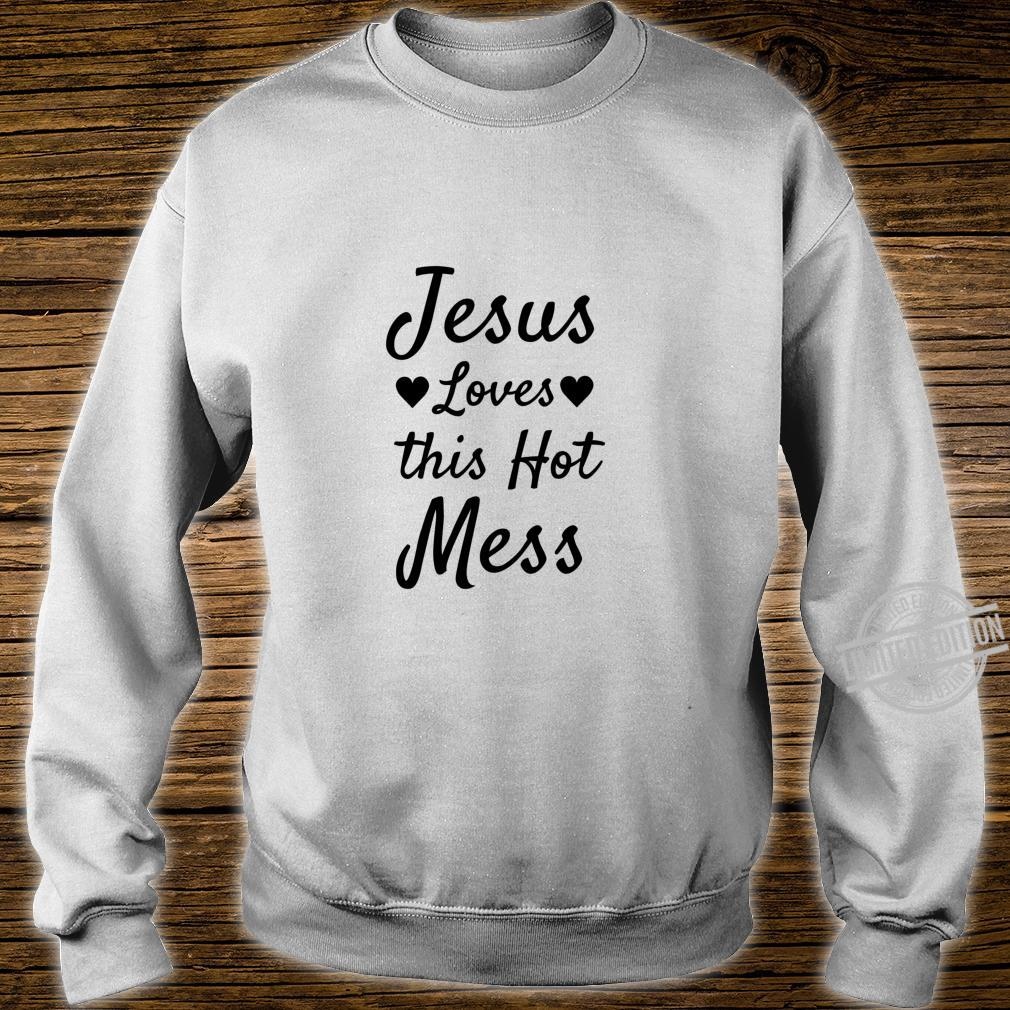 Funny Christian Quote Jesus Loves this Hot Mess Shirt sweater