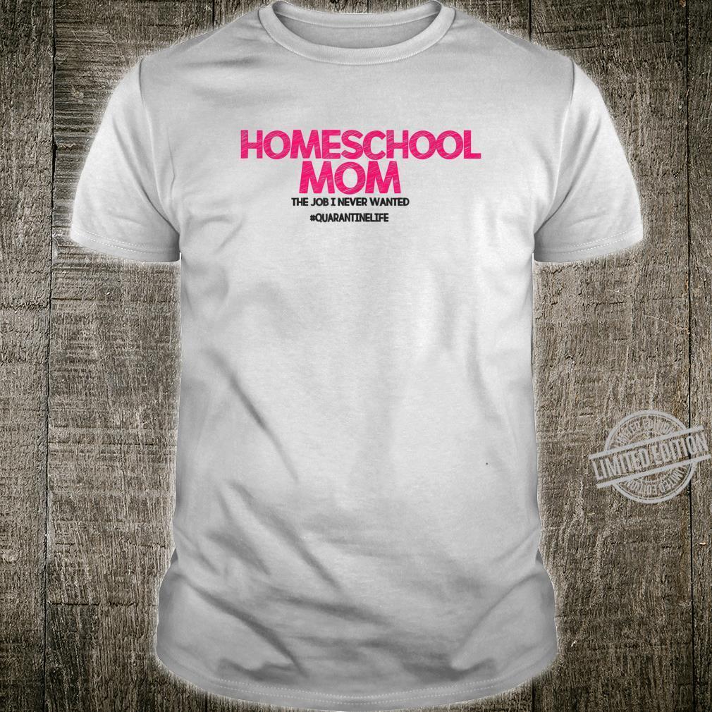 Funny Homeschool Mom The Job I Never Wanted Quarantine Life Shirt