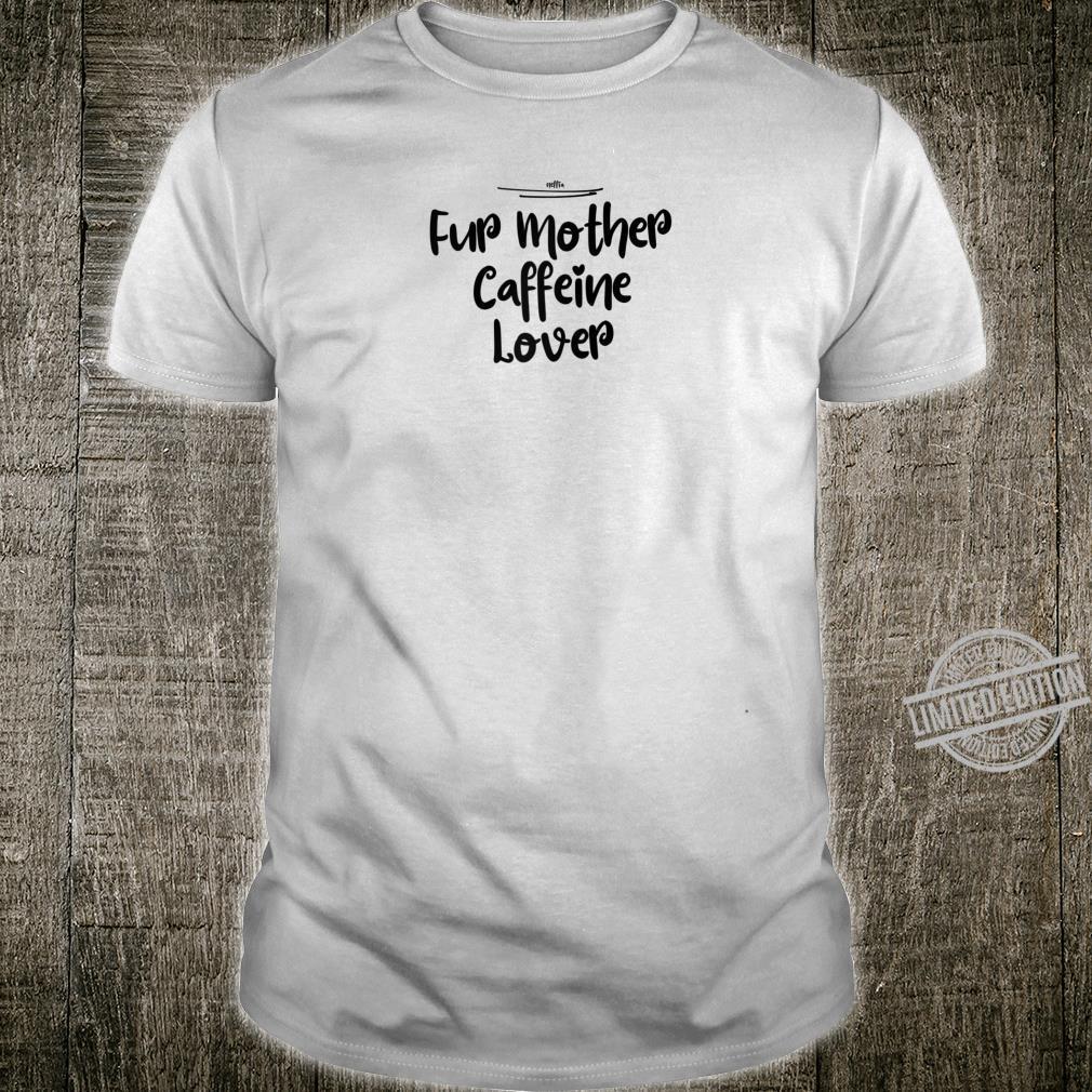 Fur Mother Caffeine Best Friend Shirt