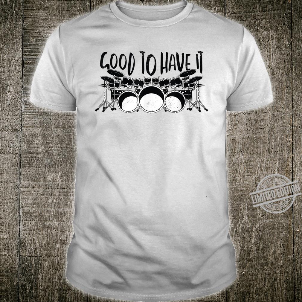 GOOD TO HAVE IT Schlagzeug Trommel Drums Shirt