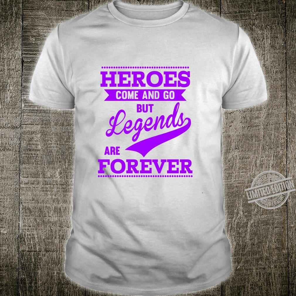 Heroes Come And Go But Legends Are Forever Motivational Shirt