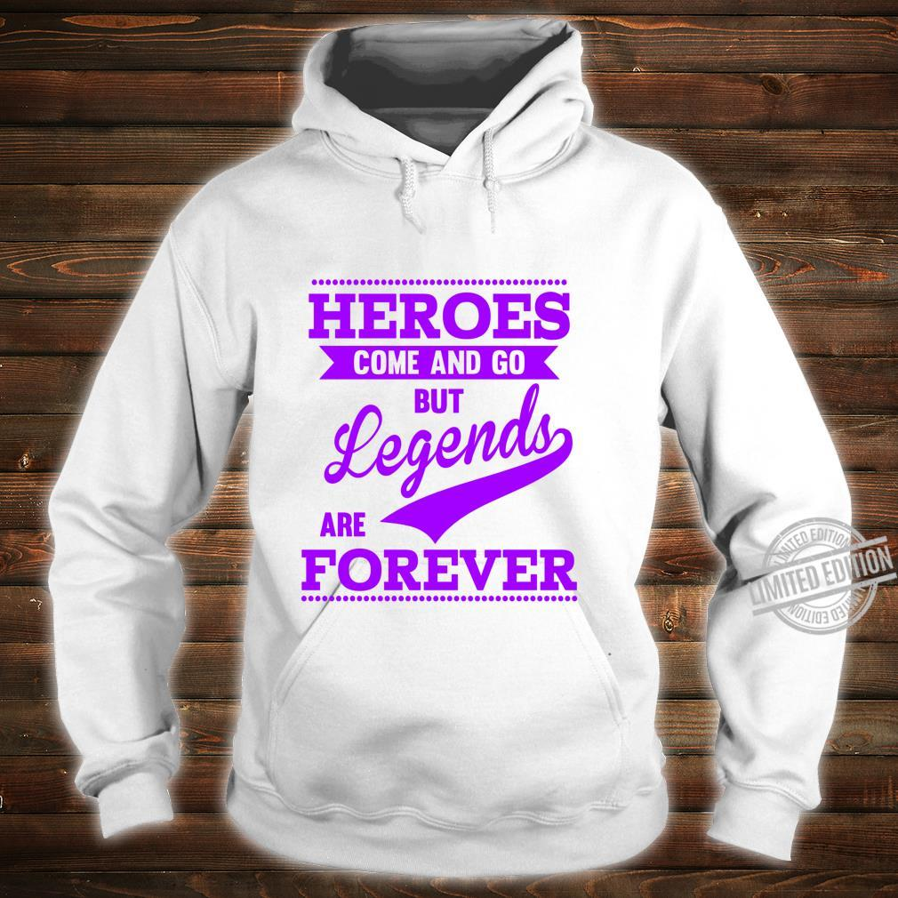 Heroes Come And Go But Legends Are Forever Motivational Shirt hoodie