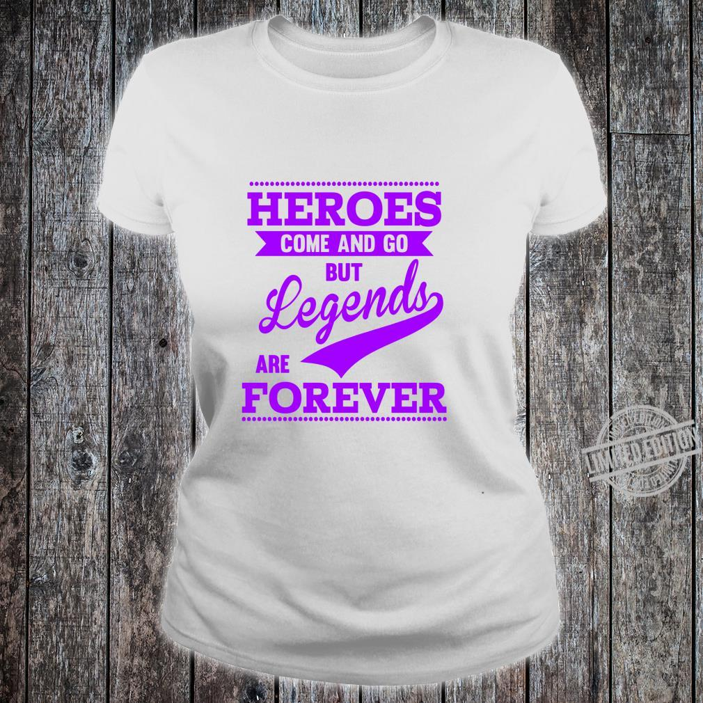 Heroes Come And Go But Legends Are Forever Motivational Shirt ladies tee