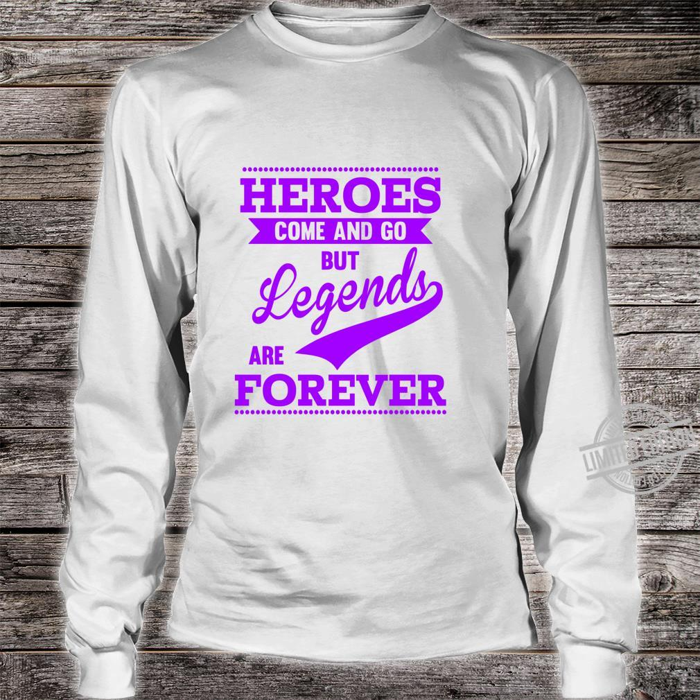Heroes Come And Go But Legends Are Forever Motivational Shirt long sleeved