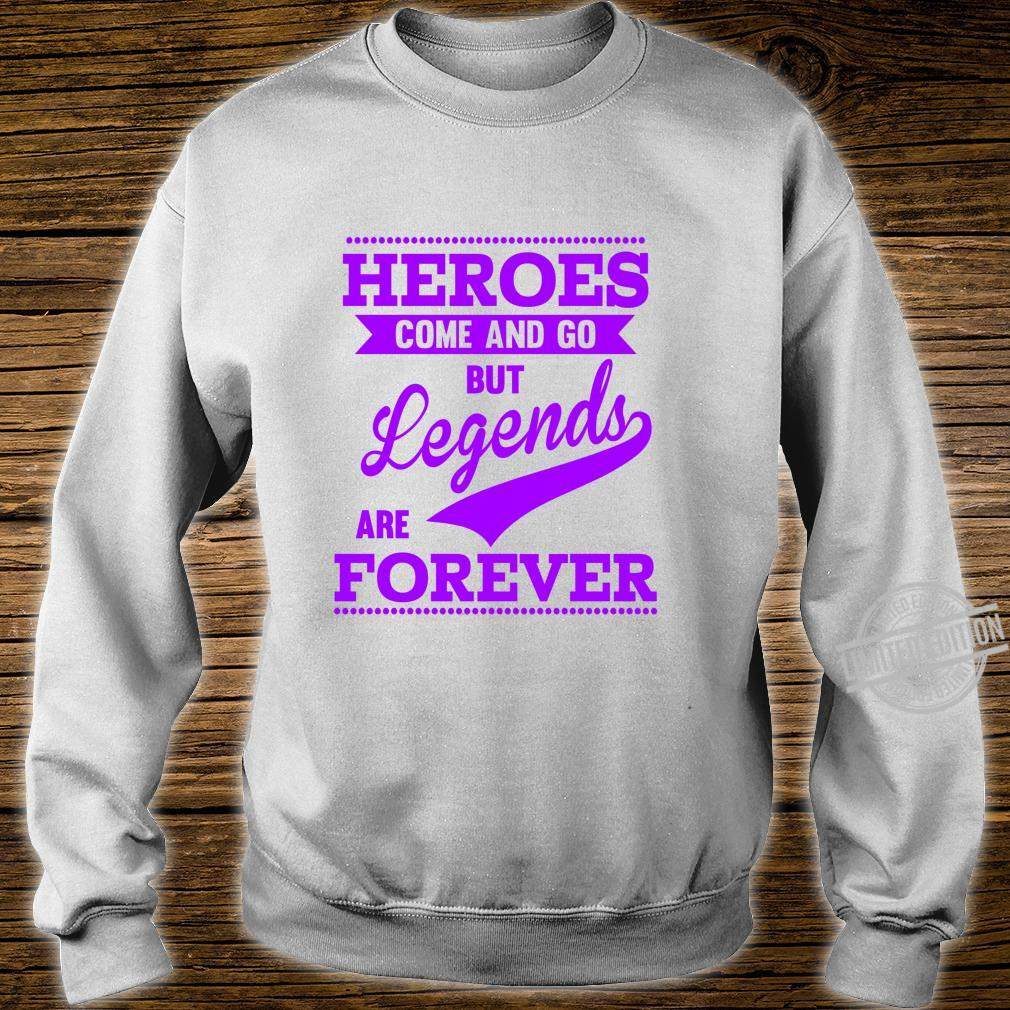 Heroes Come And Go But Legends Are Forever Motivational Shirt sweater
