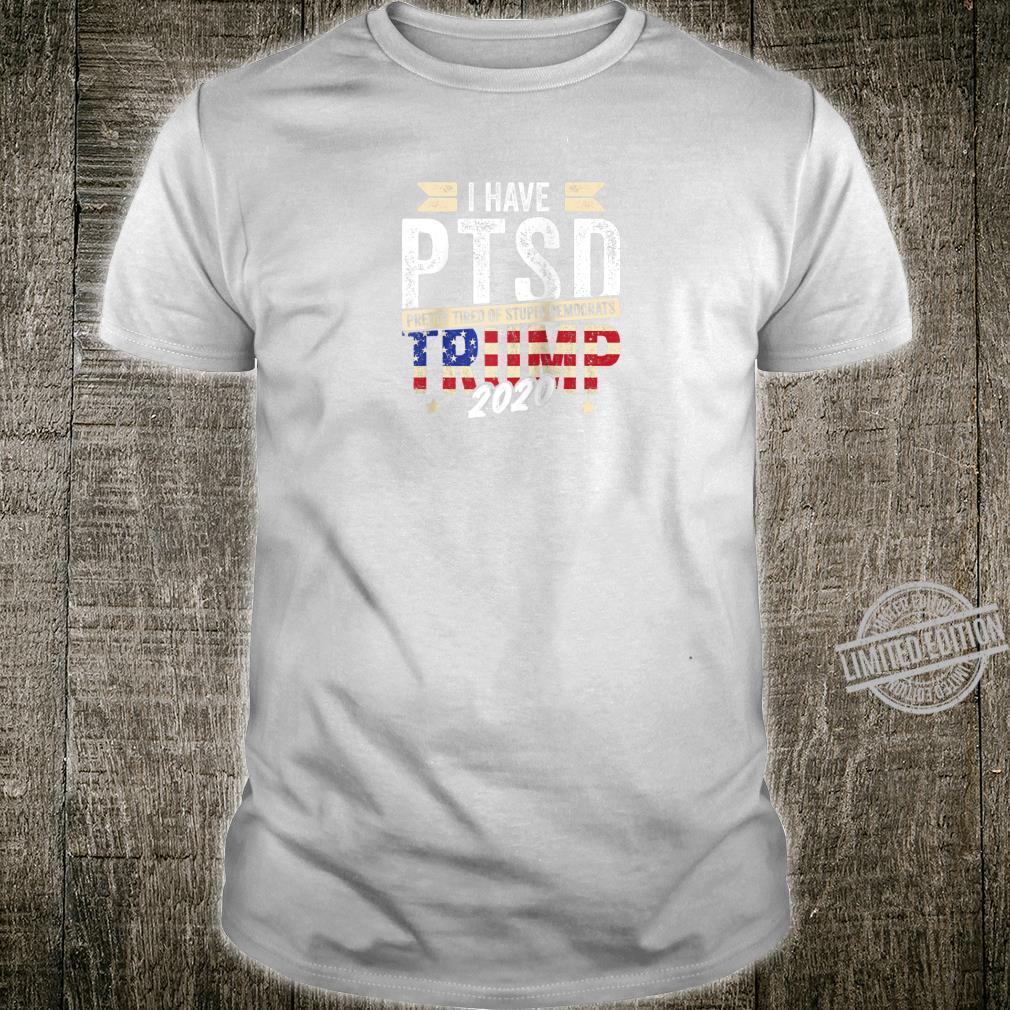 I Have PTSD Pretty Tired of Stupid Democrats Trump 2020 Shirt