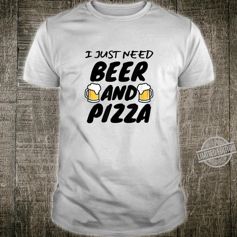 I Just Need Beer And Pizza Shirt