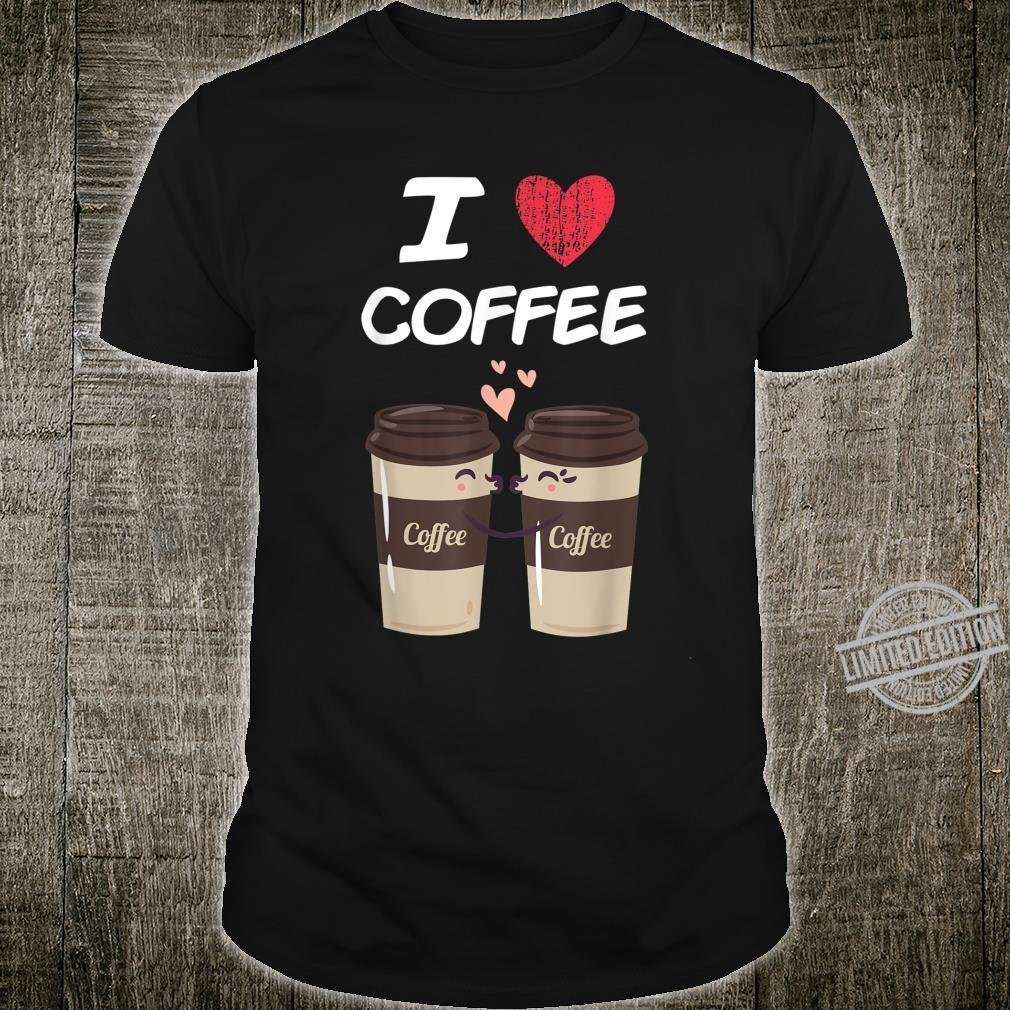 I Love Coffee A Great Passion or Hobby Idea Shirt