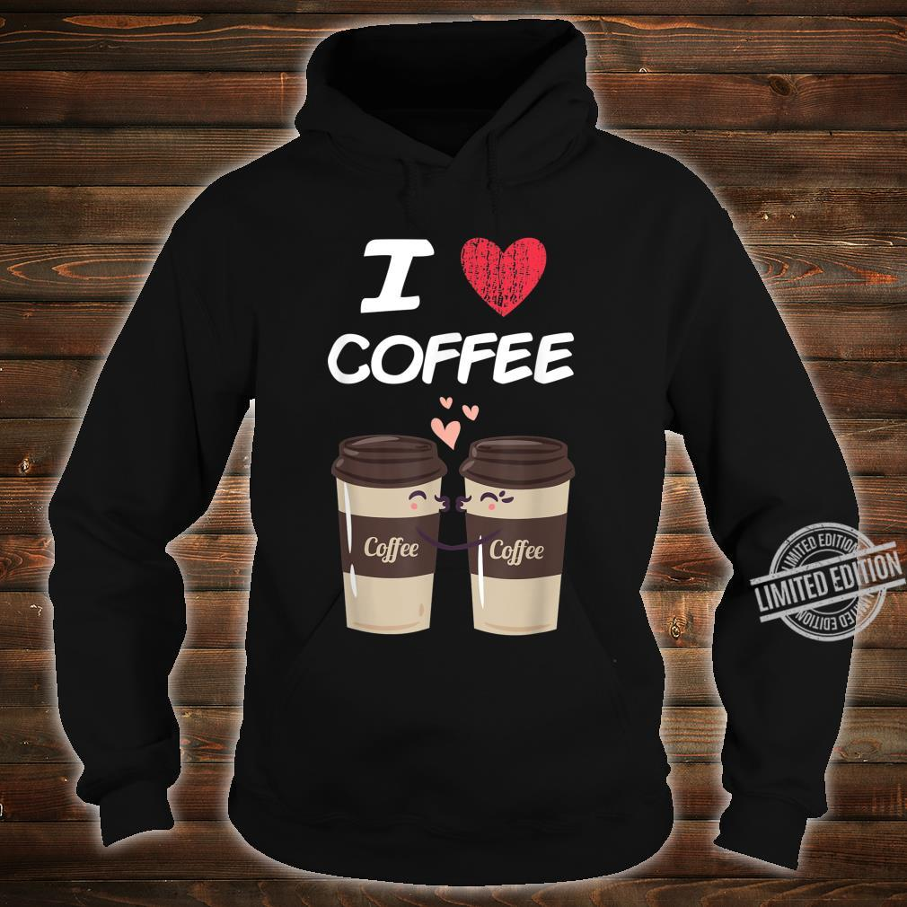 I Love Coffee A Great Passion or Hobby Idea Shirt hoodie