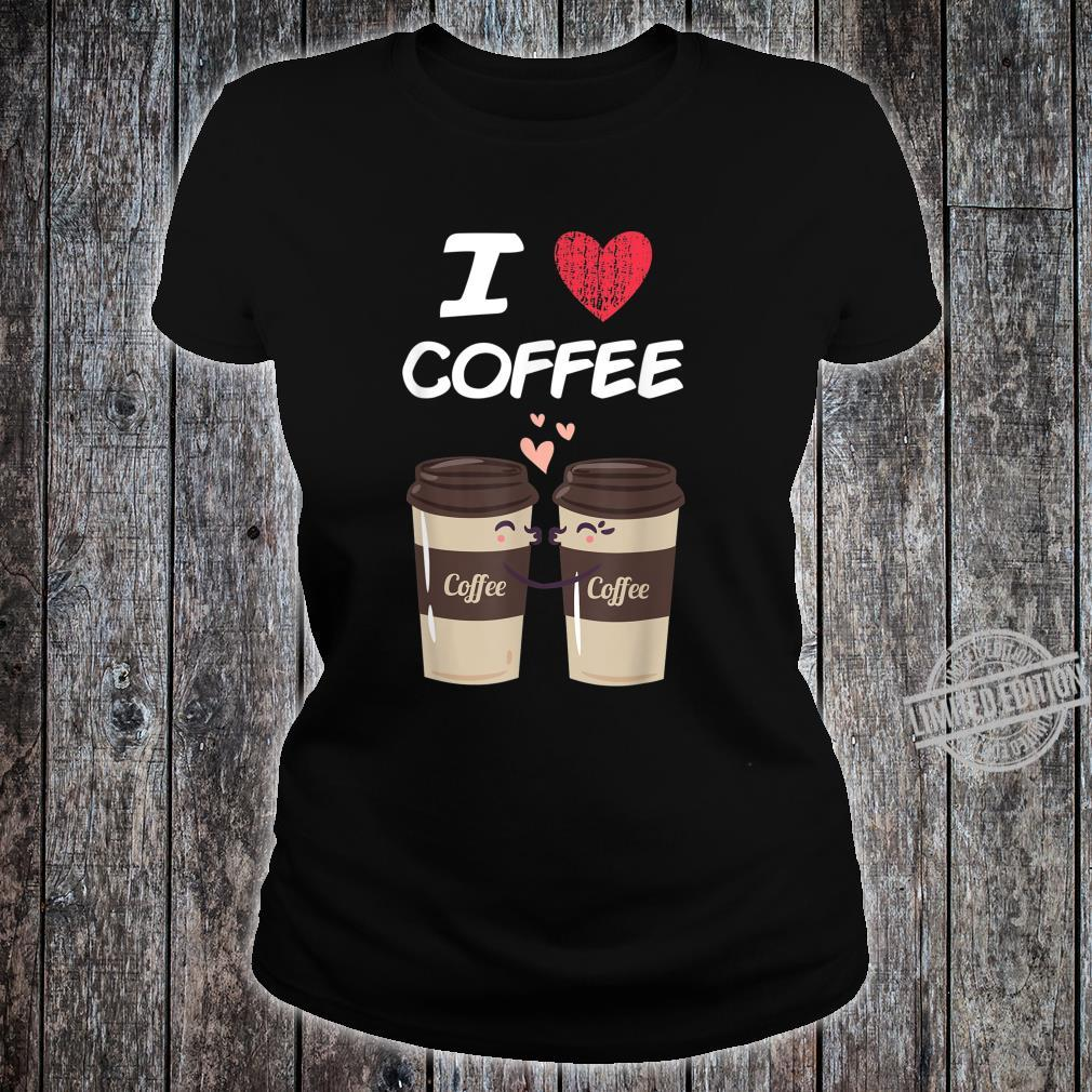 I Love Coffee A Great Passion or Hobby Idea Shirt ladies tee