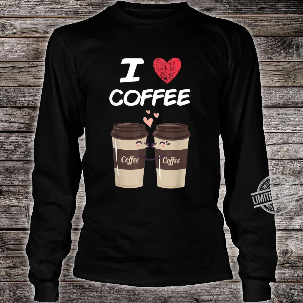 I Love Coffee A Great Passion or Hobby Idea Shirt long sleeved