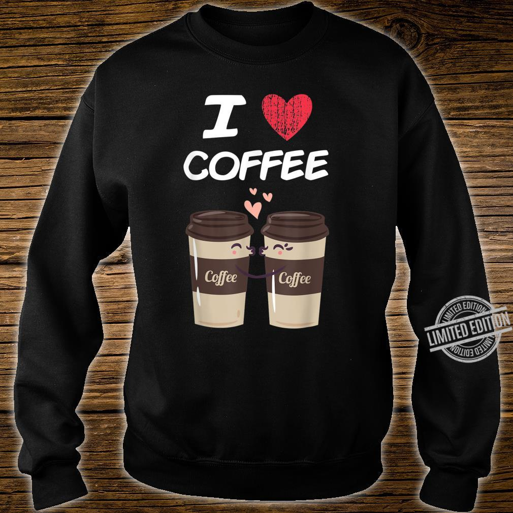 I Love Coffee A Great Passion or Hobby Idea Shirt sweater