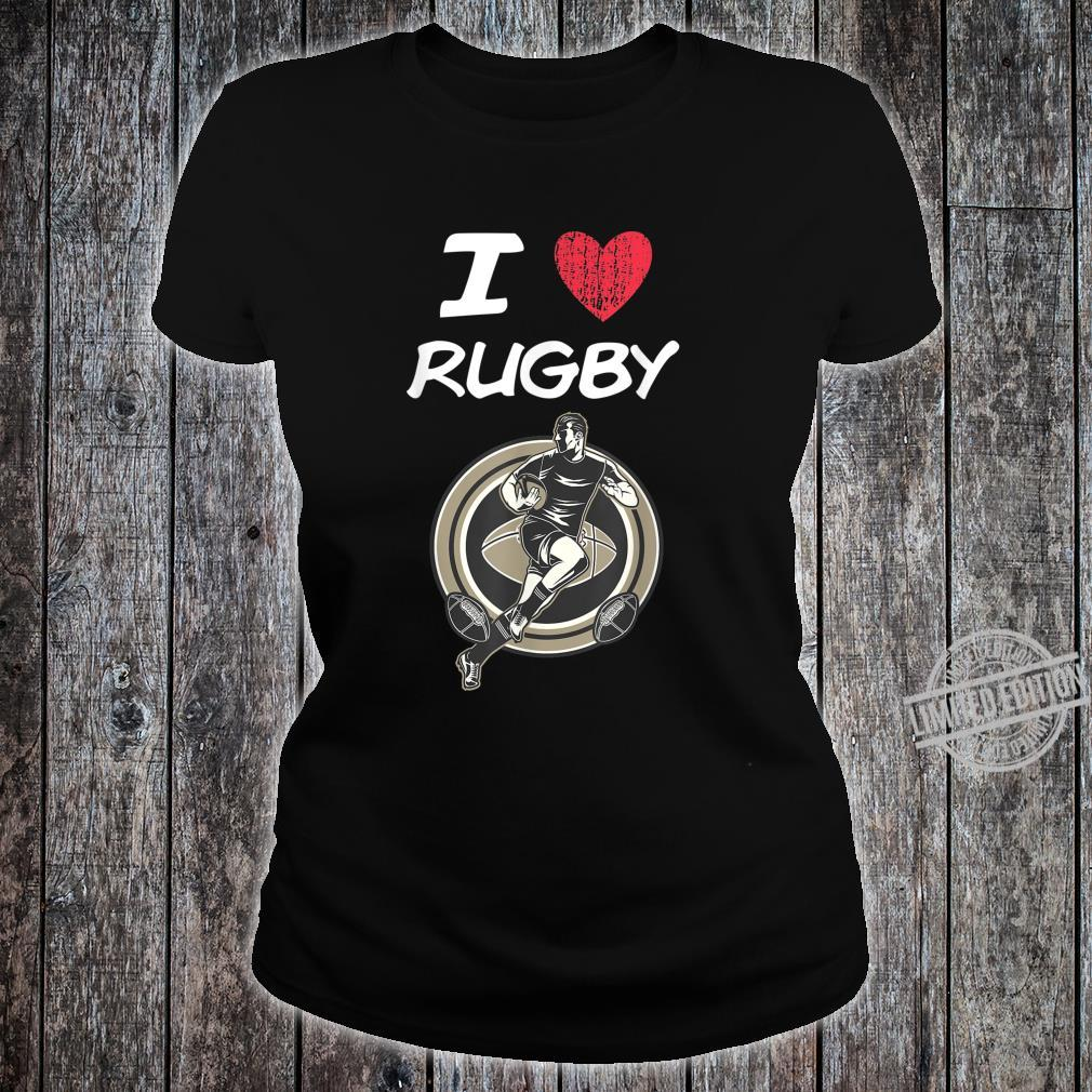 I Love Rugby A Great Passion or Hobby Idea Shirt ladies tee