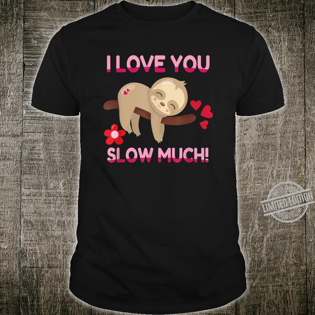 I Love You Slow Much Valentines Day Shirt
