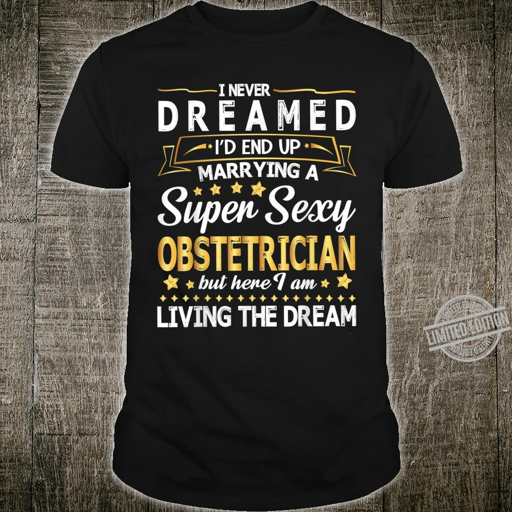 I Never Dream I'd End Up Marrying A Super Sexy Obstetrician Shirt