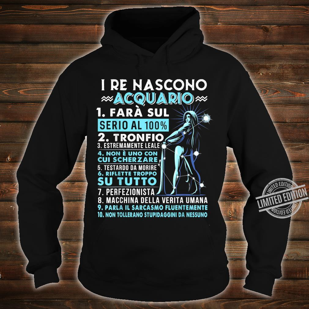 I Re Nascono Acquario Zodiac shirt Birthday Shirt hoodie