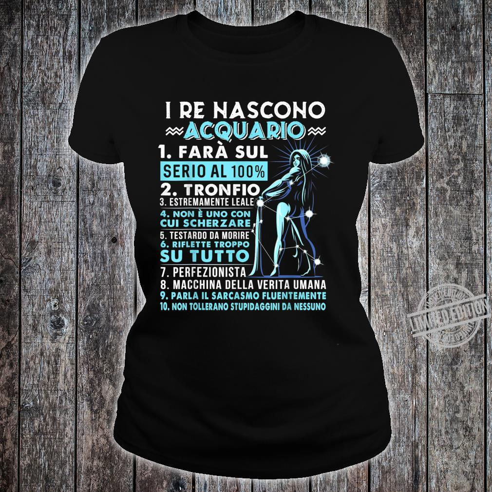 I Re Nascono Acquario Zodiac shirt Birthday Shirt ladies tee