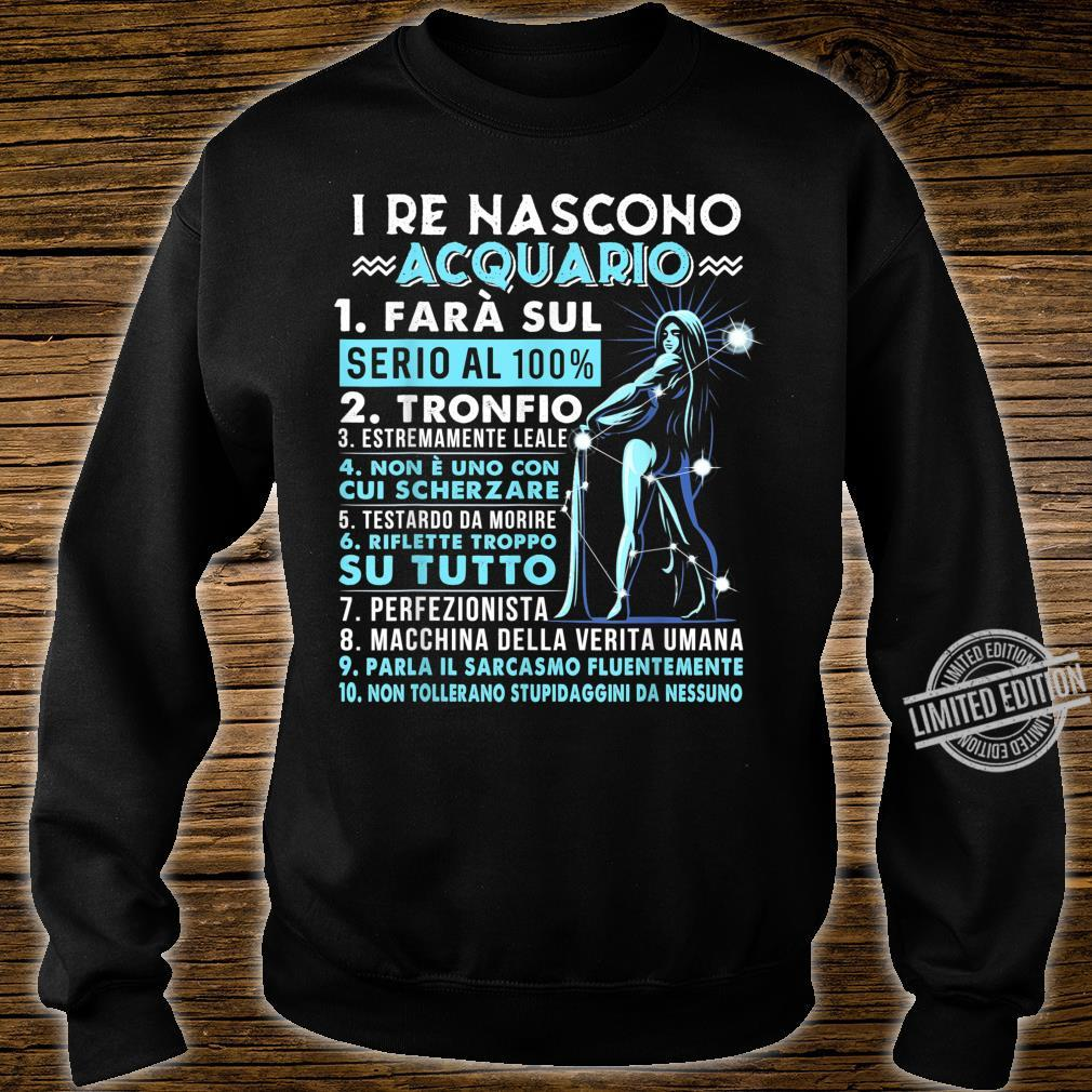 I Re Nascono Acquario Zodiac shirt Birthday Shirt sweater