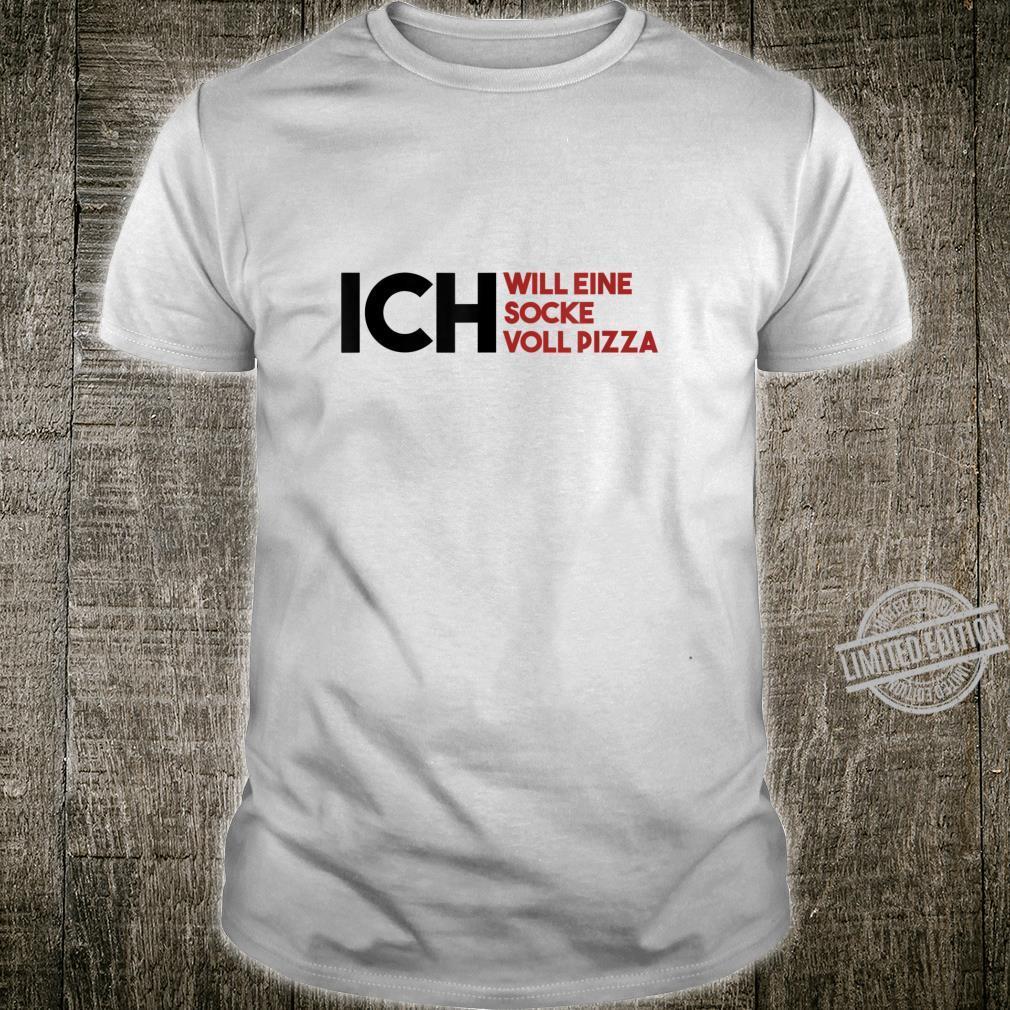 Ich will eine Socke voll Pizza Shirt