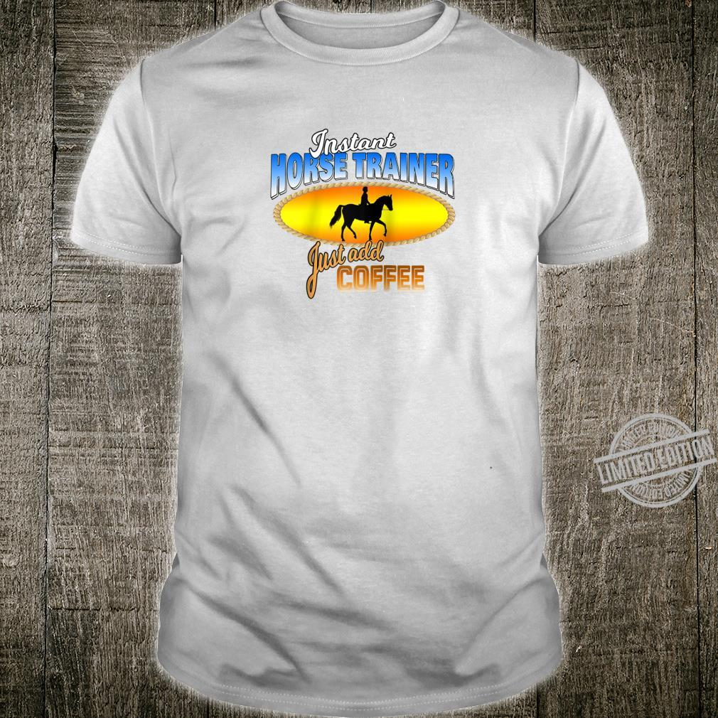 Instant Horse Trainer Just Add Coffee Equestrian Quote Shirt