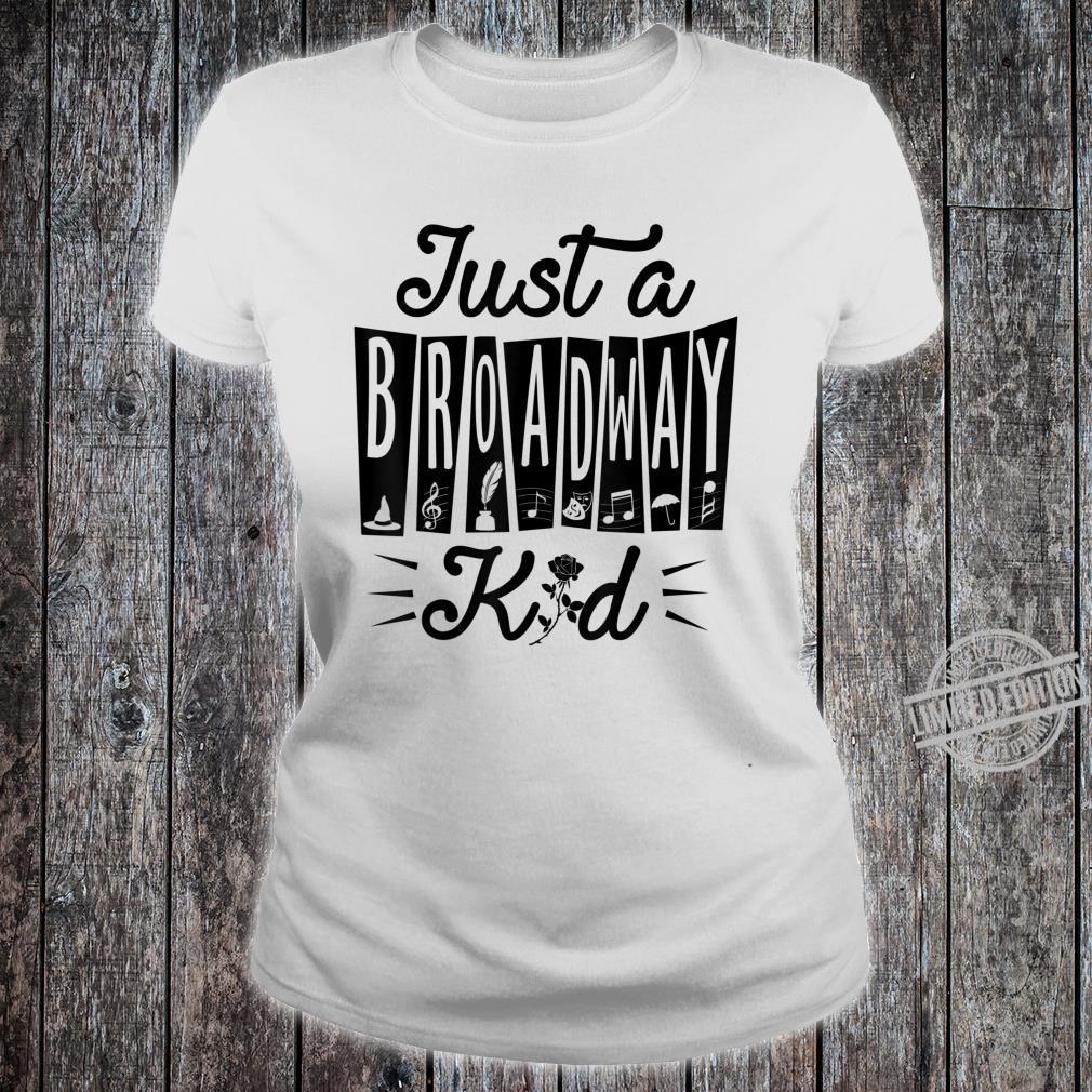 Just a Broadway Kid Musical Theatre Drama Rehearsal Shirt ladies tee