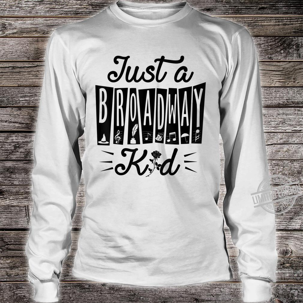 Just a Broadway Kid Musical Theatre Drama Rehearsal Shirt long sleeved