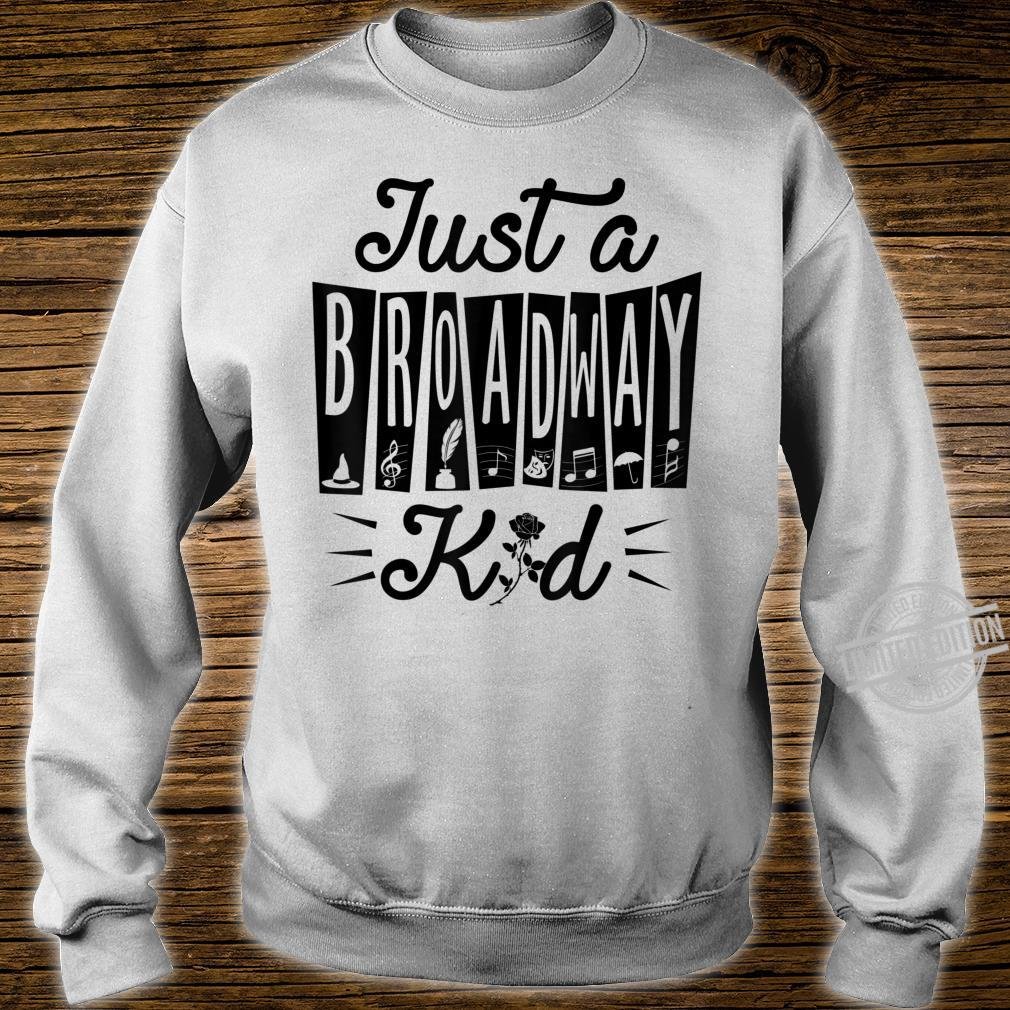 Just a Broadway Kid Musical Theatre Drama Rehearsal Shirt sweater