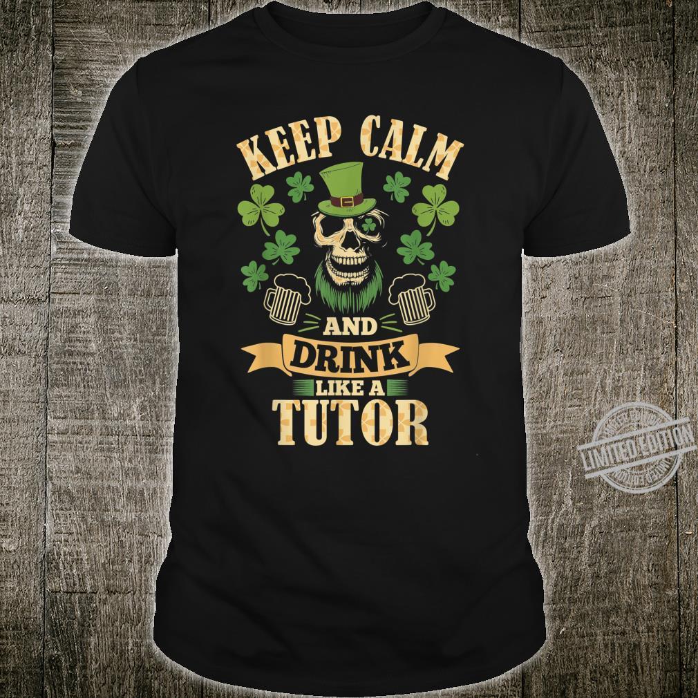 Keep Calm And Drink Like a Tutor St Patricks Day Shirt