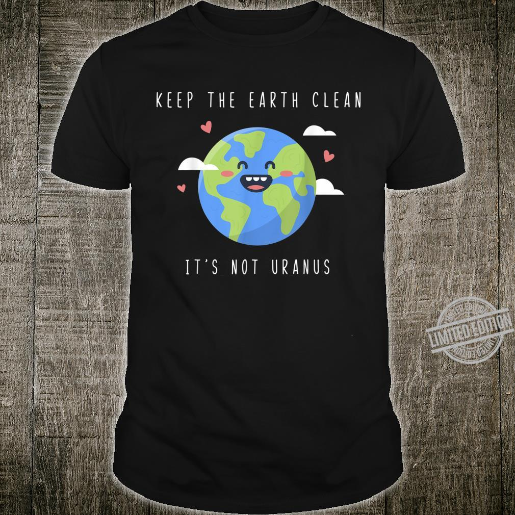 Keep The Earth Clean It's Not Uranus Cute Pun Novelty Shirt