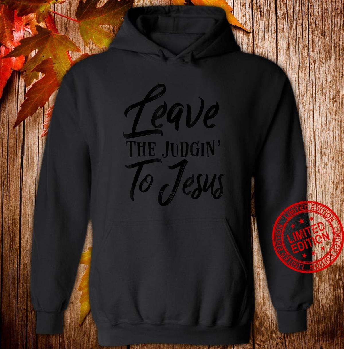 Leave The Judgin To Jesus Faith Based Christian Shirt hoodie
